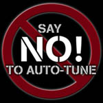 SAY NO! TO AUTO-TUNE